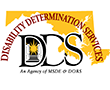 Disability Determination Services: An agency of MSDE & DORS.