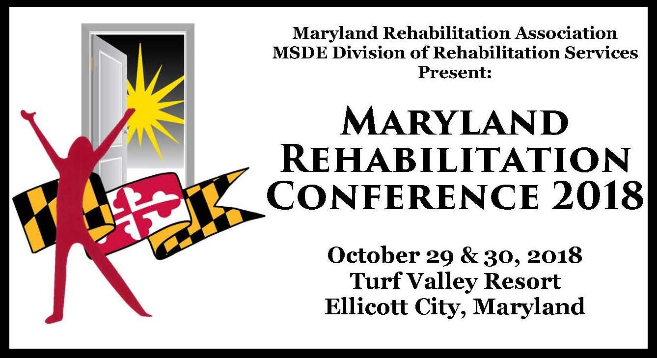 Maryland Rehabilitation Association & MSDE Division of Rehabilitation Services present: Maryland Rehabilitation Conference 2018.