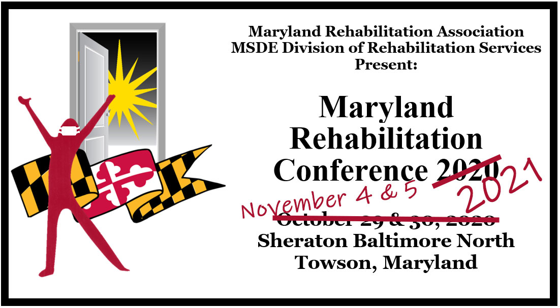 Maryland Rehabilitation Association & the Maryland Division of Rehabilitation Services Present: Maryland Rehabilitation Conference 2021. November 4 & 5, 2021. Sheraton Baltimore North, Towson, Maryland.