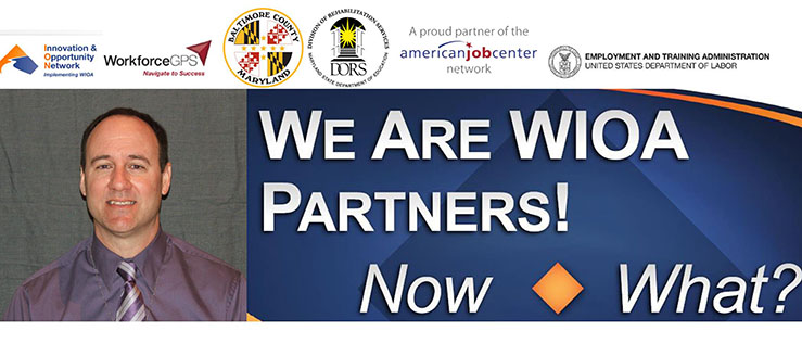 We are WIOA Partners; Now what? Agency logos: DORS, Baltimore County, American Job Centers, others.